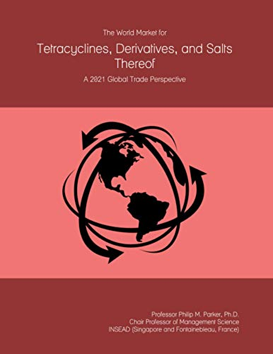 The World Market for Tetracyclines, Derivatives, and Salts Thereof: A 2021 Global Trade Perspective