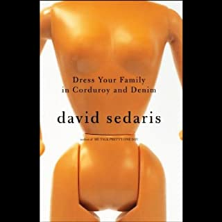 Dress Your Family in Corduroy and Denim                   By:                                                                                                                                 David Sedaris                               Narrated by:                                                                                                                                 David Sedaris                      Length: 6 hrs and 17 mins     67 ratings     Overall 4.7