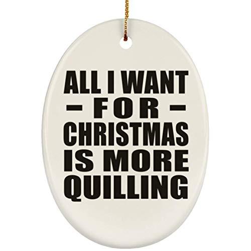 Designsify All I Want For Christmas Is More Quilling - Oval Ornament Árbol de Navidad Adorno de Madera - Regalo para Cumpleaños, Aniversario, Día de Navidad o Día de Acción de Gracias