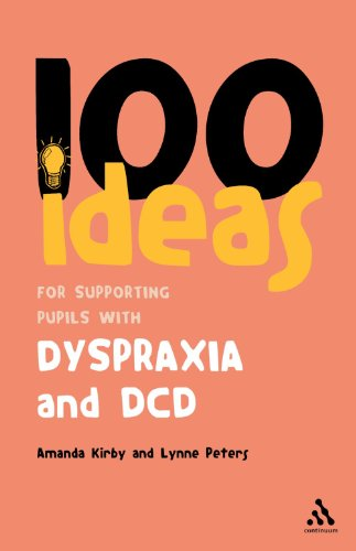 100 Ideas for Supporting Pupils with Dyspraxia and DCD (Continuum One Hundreds Series)
