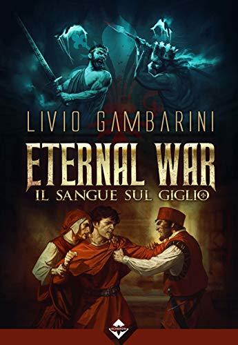Il sangue sul giglio. Eternal war (Vol. 3)