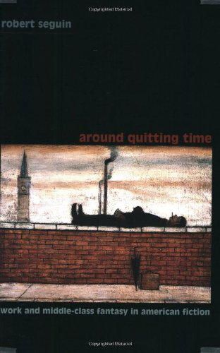 Around Quitting Time: Work and Middle-Class Fantasy in American Fiction (New Americanists)