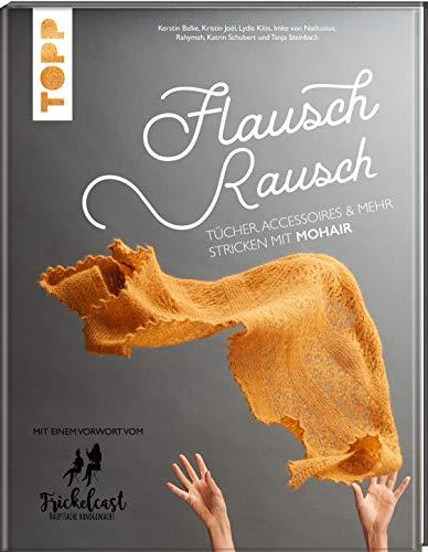 Flauschrausch: Tücher, Accessoires und mehr stricken mit Mohair. Mit einem Vorwort vom Frickelcast.