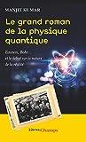 Le grand roman de la physique quantique - Einstein, Bohr... et le débat sur la nature de la réalité