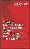 Shadow Tactics Blades of the Shogun Guide - Walkthrough - Tips - Cheats - And More! (English Edition)
