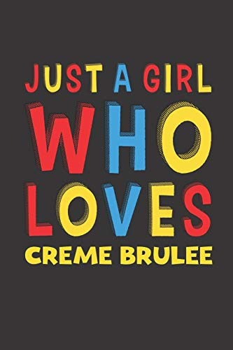 Just A Girl Who Loves Creme Brulee: Creme Brulee Lovers Girl Women Funny Gifts Lined Journal Notebook 6x9 120 Pages