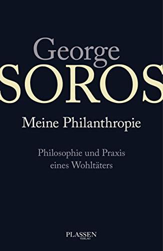 George Soros: Meine Philanthropie: Philosophie und Praxis eines Wohltäters