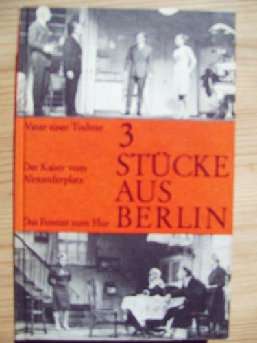 3 Stücke aus Berlin- Das Fenster zum Flur. Der Kaiser vom Alexanderplatz. Vater einer Tochter.