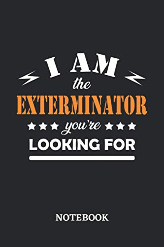 I am the Exterminator you're looking for Notebook: 6x9 inches - 110 dotgrid pages • Greatest Passionate working Job Journal • Gift, Present Idea