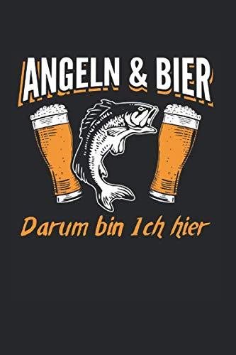 Angeln & Bier – Darum Bin Ich Hier: Din A5 Dotted Punkteraster Heft Für Angler & Fischer | Notizbuch Tagebuch Planer Angeln Fischen Fischerei | Notiz Buch Geschenk Angel Fische Angelrute Notebook