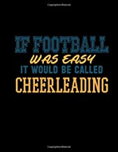 If Football Was Easy It Would Be Called Cheerleading: 2019-2020 Youth Coaching Notebook   Blank Football Field Pages   Calendar   Game Statistics   Roster