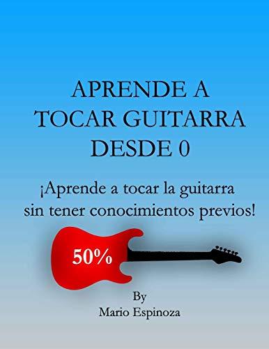 APRENDE A TOCAR GUITARRA DESDE 0: ¡Aprende a tocar la guitarra sin tener conocimientos previos!