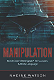 Manipulation: Mind Control Using NLP, Persuasion, & Body Language