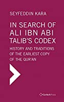 In Search of Ali Ibn Abi Talib's Codex: History and Traditions of the Earliest Copy of the Qur'an