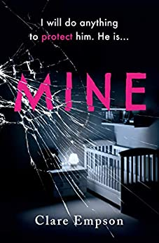 Mine: 'A powerful, emotive and sensitively written story about love and loss' Louise Jensen by [Clare Empson]