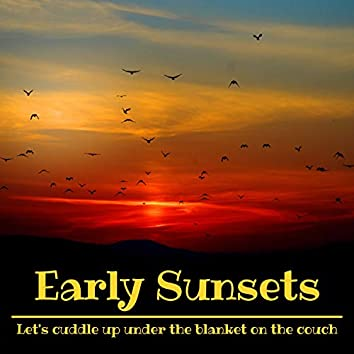 Early Sunsets: Let's Cuddle up Under the Blanket on the Couch!