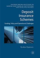 Deposit Insurance Schemes: Funding, Policy and Operational Challenges (Palgrave Macmillan Studies in Banking and Financial Institutions)