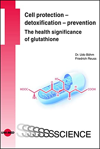 Cell protection - detoxification - prevention: The health significance of glutathione (UNI-MED Science) (English Edition)