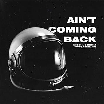 Ain't Coming Back (feat. Kingdom Street) [Misc.Inc Remix]