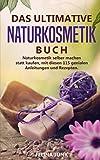 Naturkosmetik -Das ultimative Buch - Naturkosmetik selber machen statt kaufen, mit diesen 115 genialen Anleitungen und Rezepten.