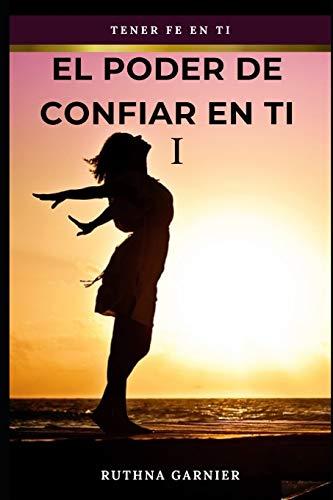 EL PODER DE CONFIAR EN TI I: Tener fe en ti