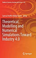 Theoretical, Modelling and Numerical Simulations Toward Industry 4.0 (Studies in Systems, Decision and Control, 319)