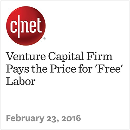 Venture Capital Firm Pays the Price for 'Free' Labor audiobook cover art
