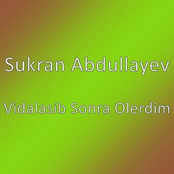 Vidalasib Sonra Olerdim