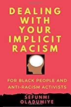 Dealing with Your Implicit Racism: For black people and anti-racism activists