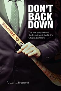 Don't Back Down: The Real Story Behind the Founding of the NHL's Ottawa Senators
