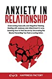 Anxiety In Relationship: Overcoming Insecurity and Negative Thinking. Dealing with Jealousy and Attachment in Love. How to Feel Secure by Uncovering the Blocks Preventing You From a Loving Union.