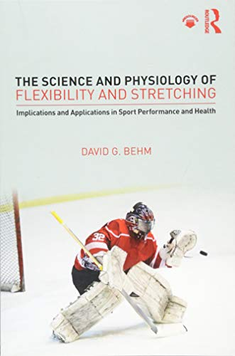 Behm, D: Science and Physiology of Flexibility and Stretchin: Implications and Applications in Sport Performance and Health