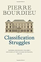 Classification Struggles: General Sociology, Volume 1 (1981-1982)