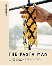 The Pasta Man: The Art of Making Spectacular Pasta with 40 Recipes