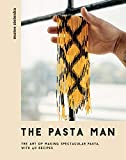 The Pasta Man - The Art of Making Spectacular Pasta – With 40 Recipes