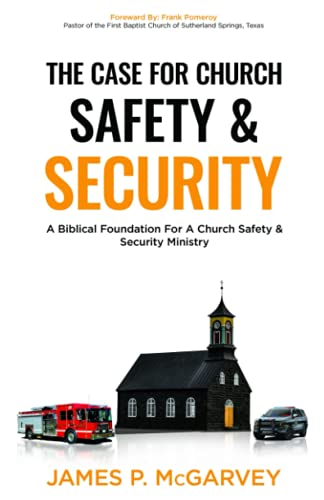 The Case for Church Safety & Security: A Biblical Foundation For A Church Safety & Security Ministry