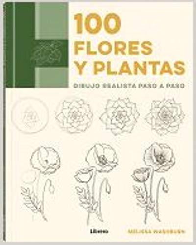 100 FLORES Y PLANTAS: DIBUJO REALISTA PASO A PASO