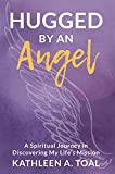 Hugged by an Angel: A Spiritual Journey in Discovering My Life's Mission (English Edition)