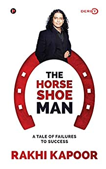 The Horse Shoe Man : A Tale Of Failures to Success by [Rakhi Kapoor]