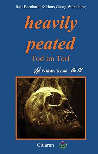 heavily peated: Tod im Torf. Whisky Krimi No.IV (Die Whisky Krimis)