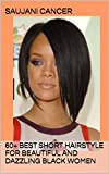 60+ Best Short Hairstyle for Beautiful And Dazzling Black Women (English Edition)
