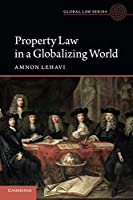 Property Law in a Globalizing World (Global Law Series)