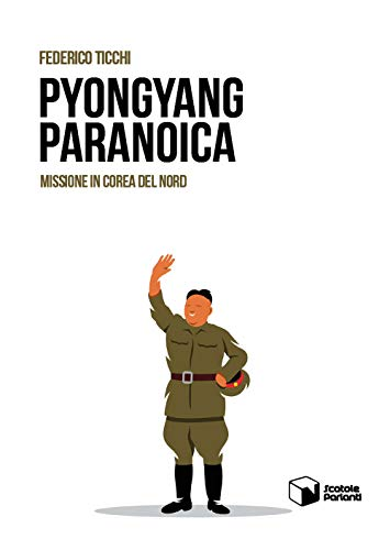 Pyongyang paranoica. Missione in Corea del Nord