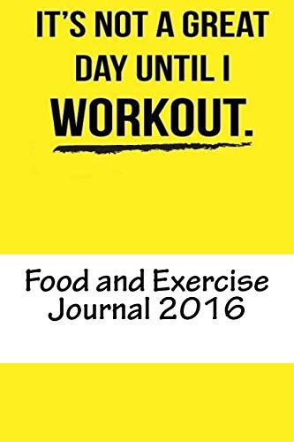 Food and Exercise Journal 2016: Weekly Food & Workout Diary (Best Food and Exercise Journal 2016)