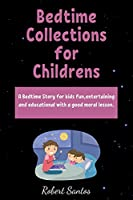 Bedtime Collections for Childrens: A Bedtime Story for kids fun, entertaining and educational with a good moral lesson.