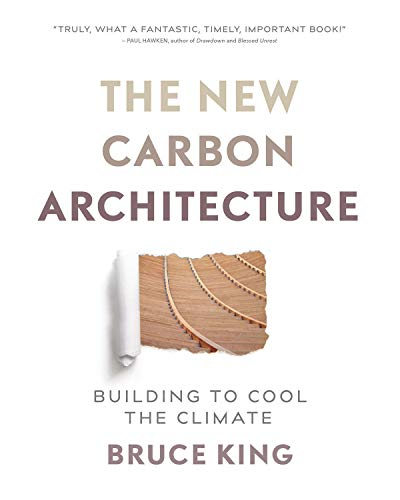 New Carbon Architecture: Building to Cool the Climate