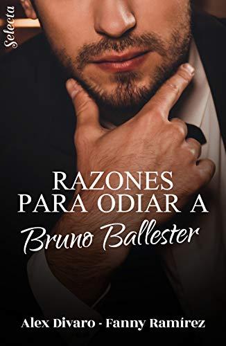 Razones para odiar a Bruno Ballester (Bilogía Bruno Ballester 1) de Alex Divaro