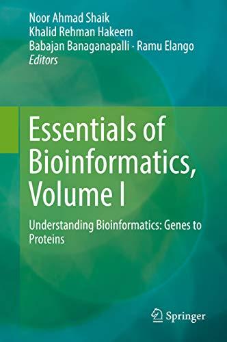 Essentials of Bioinformatics, Volume I: Understanding Bioinformatics: Genes to Proteins (English Edition)