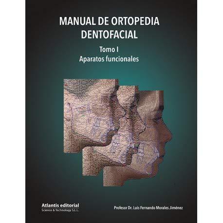 Manual de Ortopedia Dentofacial, Tomo I: Aparatos Funcionales