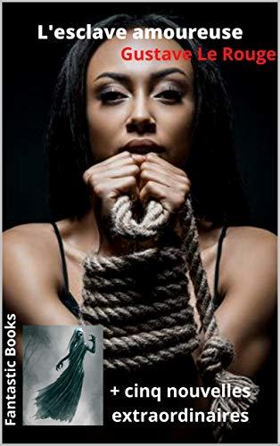 L'esclave amoureuse: + cinq nouvelles extraordinaires (French Edition)